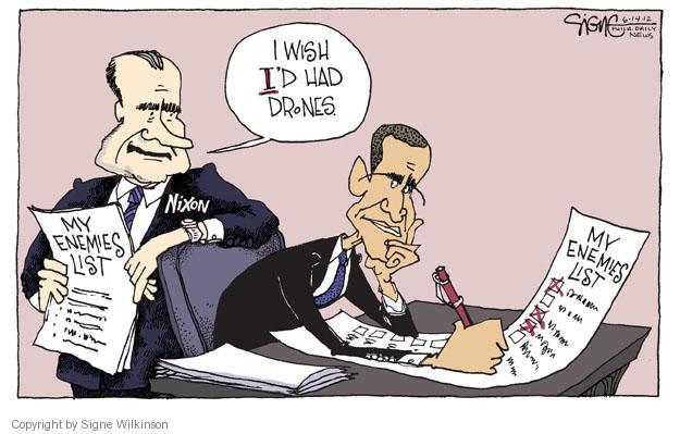 I wish Id had drones. My enemies list. Nixon. My enemies list.