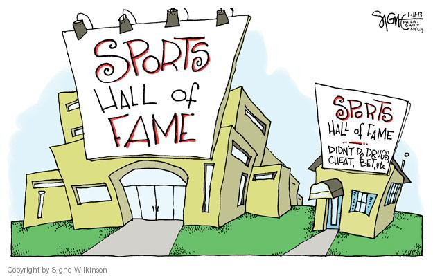 Sports Hall of Fame. Sports Hall of Fame. Didnt do drugs, cheat, bet, etc.