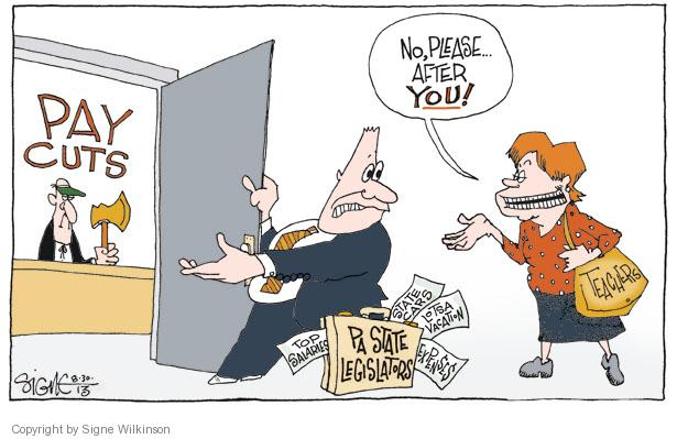 Pay Cuts. No, please … After YOU! Top Salaries. State Cars. Lotsa Vacation. Expenses. PA STATE LEGISLATORS. Teachers.