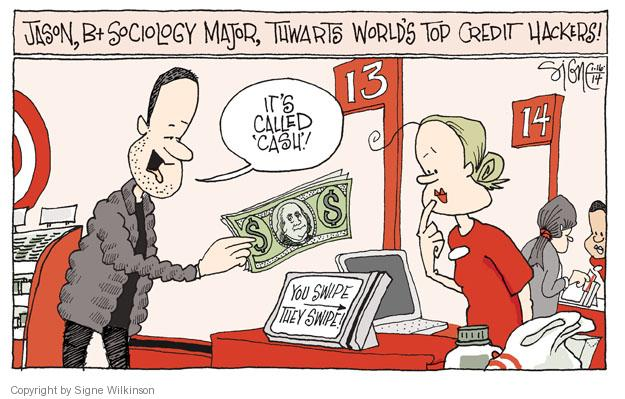 Jason, B+ sociology major, thwarts worlds top credit hackers! Its called cash! You swipe. They swipe!
