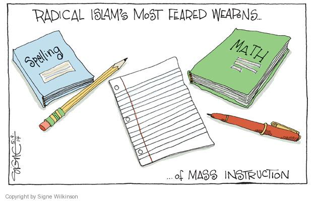 Radical Islams Most feared Weapons … Spelling. Math. … Of Mass Instruction.