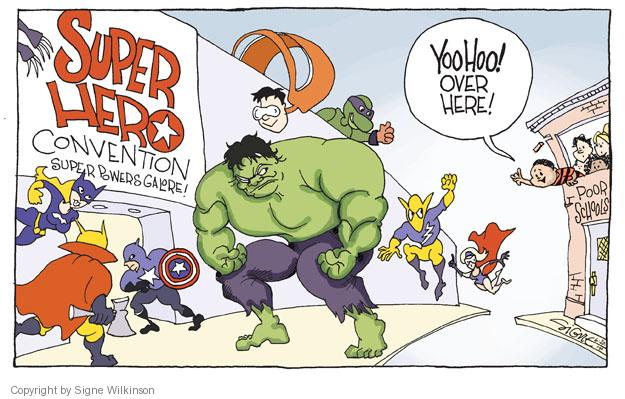 SUPER HERO Convention. Super Powers Galore! YooHoo! Over here! Poor Schools.