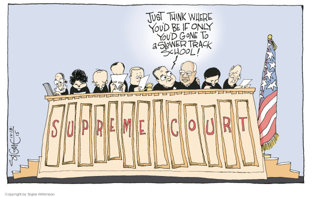 Just think where youd be if only youd gone to a slower track school! Supreme Court.