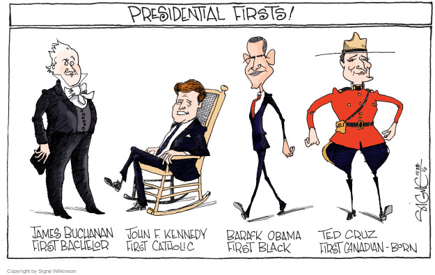 Presidential firsts! James Buchanan. First Bachelor. John F. Kennedy. First Catholic. Barack Obama. First Black. Ted Cruz. First Canadian-Born.