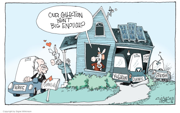Our collection isnt big enough? Bernie. Democrats. McGovern. Dukakis. Stevenson. Howard Dean.