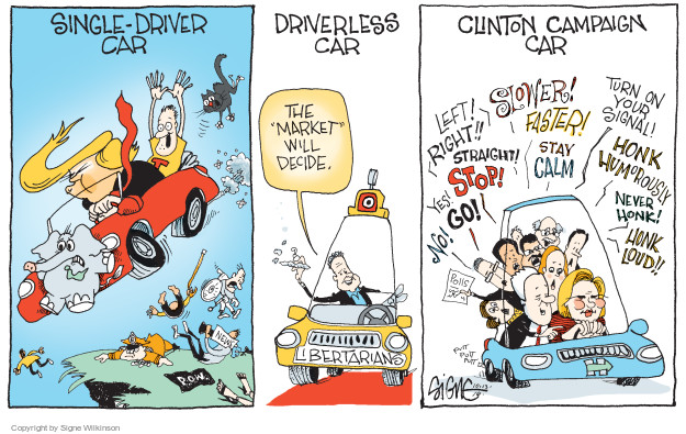 "Single-driver Car. T. News. P.O.W. Driverless Car.  The ""market"" will decide. Libertarians. Clinton Campaign Car. Left! Right!! Slower! Faster! Turn on your signal! Straight! Stop! Go! Yes! No! Honk humorously. Never honk! Honk loud!! Polls. Putt putt putt."