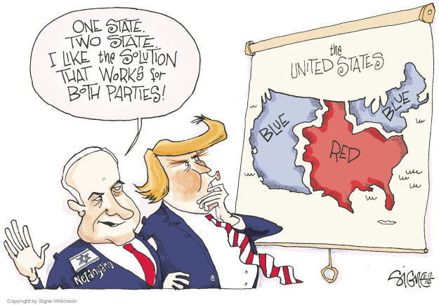 One state. Two state. I like the solution that works for both parties! The United States. Blue. Red. Blue. Netanyahu.