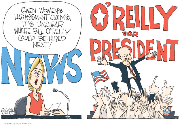 Given womens harassment claims, its unclear where Bill OReilly could be hired next! OReilly for President. News.