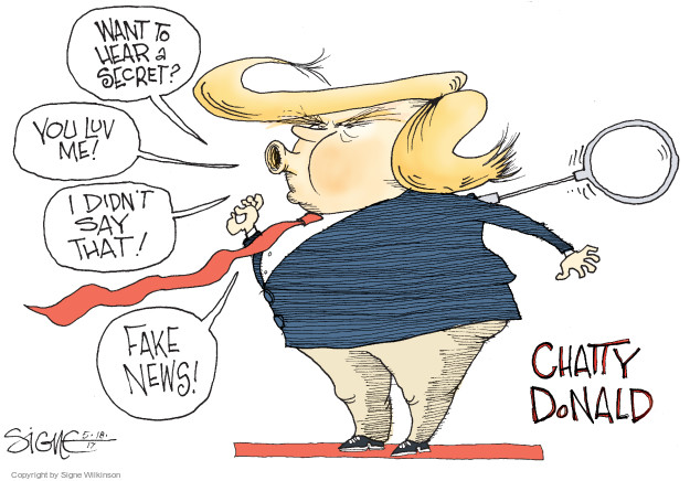 Want to hear a secret? You luv me! I didnt say that! Fake news! Chatty Donald.