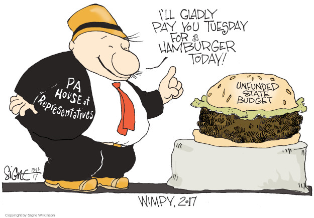 Ill gladly pay you Tuesday for a hamburger today! PA House of Representatives. Unfunded state budget. Wimpy, 2017.