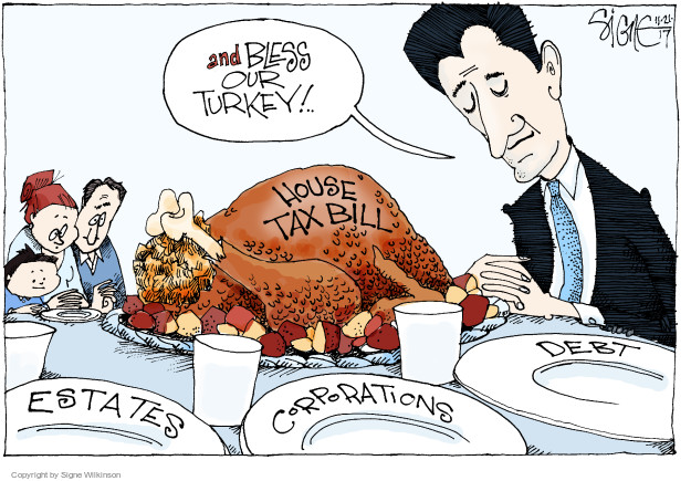 And bless our turkey! … House tax bill. Estates. Corporations. Debt.