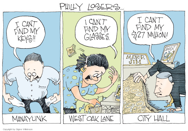 Philly Losers … I cant find my keys!! Manayunk. I cant fid my glasses. West Oak Lane. I cant find my $27 million! Mayor Jim. Budget. City Hall.