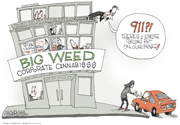 Big Weed. Corporate Cannabi$$$. 911?! Theres a lowlife selling pot on our corner! State legislators.