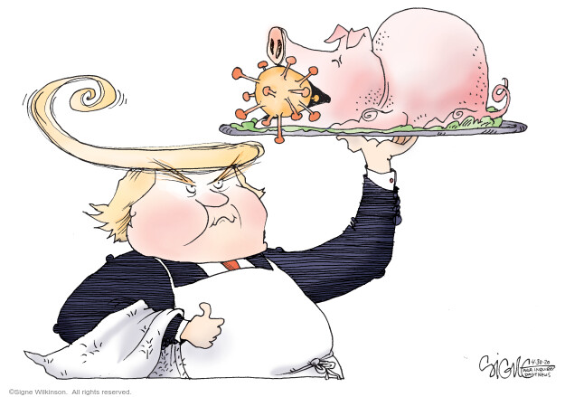Signe Wilkinson  Signe Wilkinson's Editorial Cartoons 2020-04-30 Donald Trump