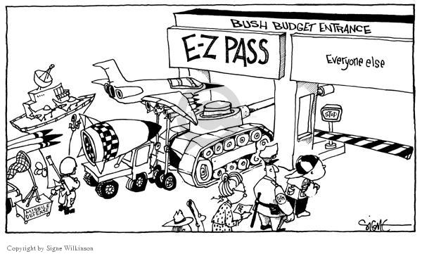 Bush Budget Entrance.  E-Z Pass.  (Defense Spending).  Everyone Else.  (Social Spending).