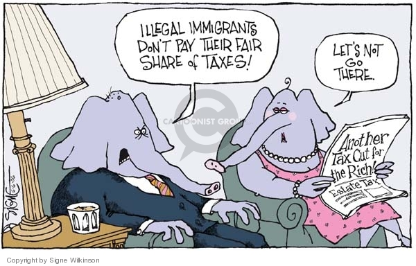 Illegal immigrants dont pay their fair share of taxes!  Lets not go there.  Another Tax Cuts for the Rich!
