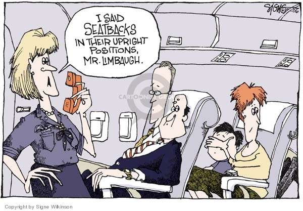 I said seatbacks in the upright positions, Mr. Limbaugh.