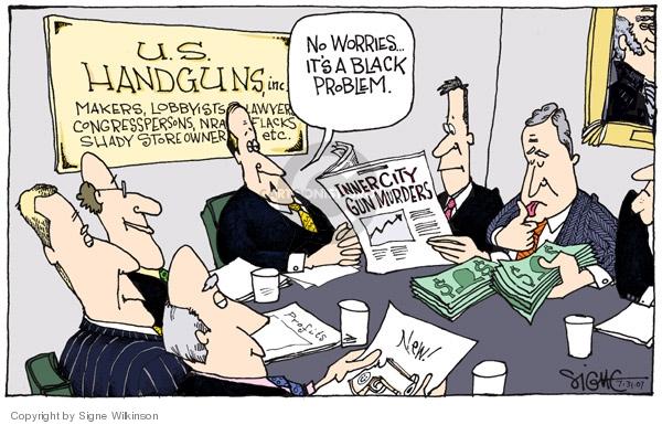 U.S. Handguns, Inc.  Makers, Lobbyists, Lawyers, Congresspersons, NRA, Flacks, Shady Store Owners, etc.  Inner City Gun Murders.  No worries … Its a black problem.