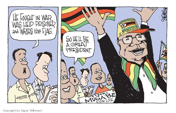 He fought in war, was held prisoner, and wears the flag. So hell be a great president. Robert Mugabe for life. Zimbabwe.