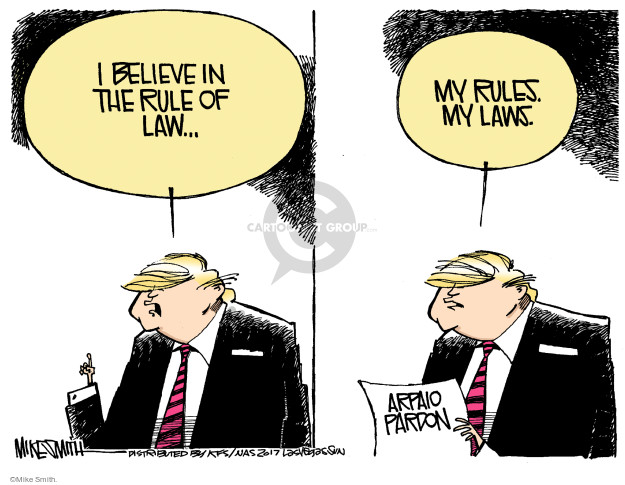 I believe in the rule of the law … My rules. My laws. Arpaio pardon.