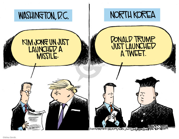 Washington, D.C. Kim Jong Un just launched a missile. North Korea. Donald Trump just launched a tweet.