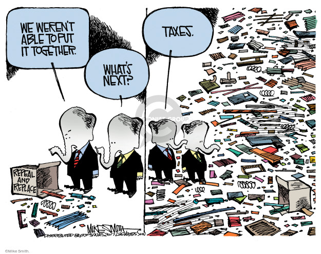 We werent able to put it together. Whats next? Taxes. Repeal and Replace.