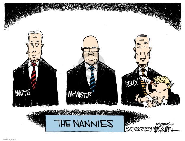 Mattis. McMaster. Kelly. The Nannies.