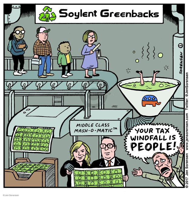 Soylent Greenbacks. Middle Class Mash-o-Matic. Your tax windfall is people!