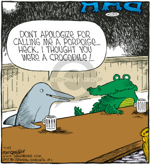 Bar.  Don't apologize for calling me a porpoise … Heck, I thought you were a crocodile!