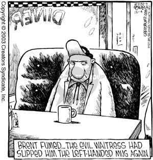 Diner.  Brent fumed.  The evil waitress had slipped him the left-handed mug again.