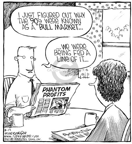 """I just figured out why the 90s were known as a """"bull market""""…We were being fed a line of it…  Phantom Profits."""