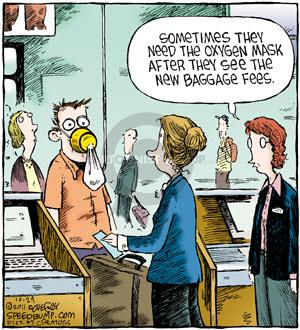 Sometimes they need the oxygen mask after they see the new baggage fees.