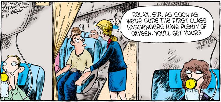 Relax, sir. As soon as were sure the first class passengers have plenty of oxygen, youll get yours.