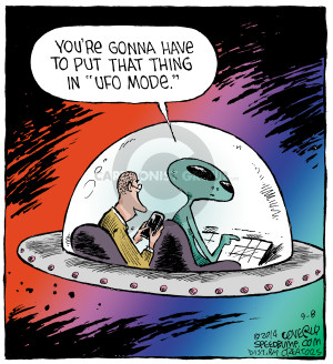 "Youre gonna have to put that thing in ""UFO mode."""