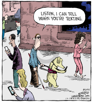 Listen, I can tell when youre texting.