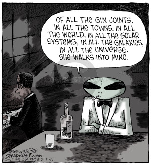 Of all the gin joints, in all the towns, in all the world, in all the solar systems, in all the galaxies, in all the universe, she walks into mine.