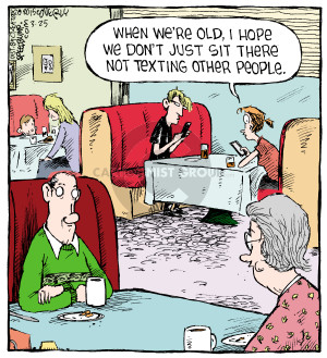 When were old, I hope we dont just sit there not texting other people.