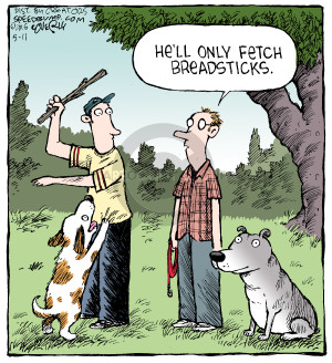 Hell only fetch breadsticks.