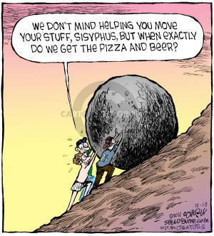 We dont mind helping you move your stuff, Sisyphus, but when exactly do we get the pizza and beer?