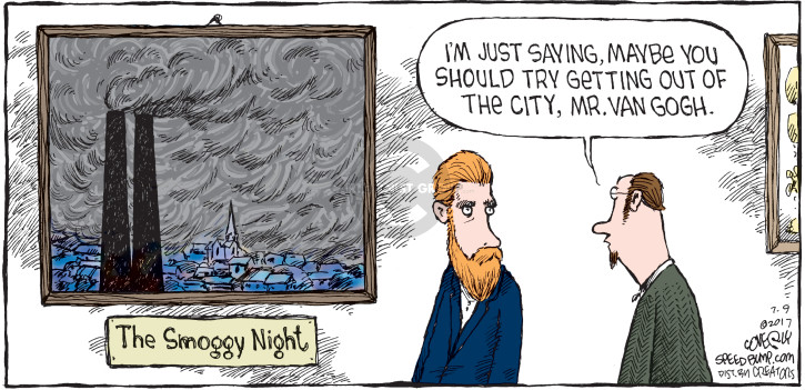 Im just saying, maybe you should try getting out of the city, Mr. Van Gogh. The Smoggy Night.