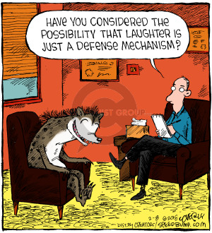Have you considered the possibility that laughter is just a defense mechanism?