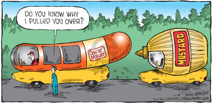 Do you know why I pulled you over? Oscar Mayer. Mustard.