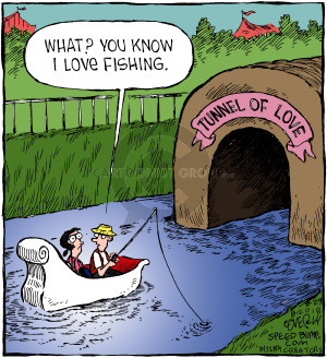 What? You know I love fishing. Tunnel of Love.