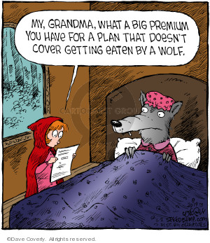 My, grandma, what a big premium you have for a plan that doesnt cover getting eaten by a wolf.