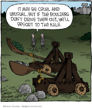 It may be cruel and unusual, but if the boulders dont drive them out, well resort to the kale.