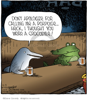 Bar. Dont apologize for calling me a porpoise … Heck, I though you were a crocodile.