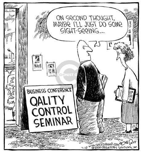 On second thought, maybe Ill just do some sight-seeing…  Business Conference.  Qality Control Seminar.