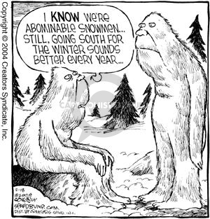 I know were abominable snowmen…Still, going south for the winter sounds better every year…