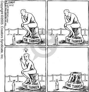 The Thinker.  (The Thinker thinks, has an idea and leaves his pedestal.)