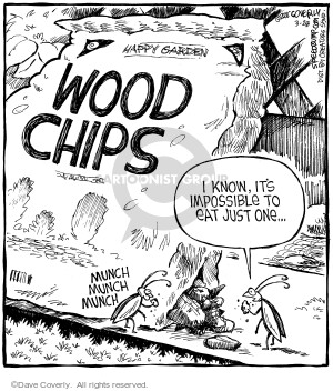 Happy Garden.  Wood Chips.  I know, its impossible to eat just one.  Munch munch munch.